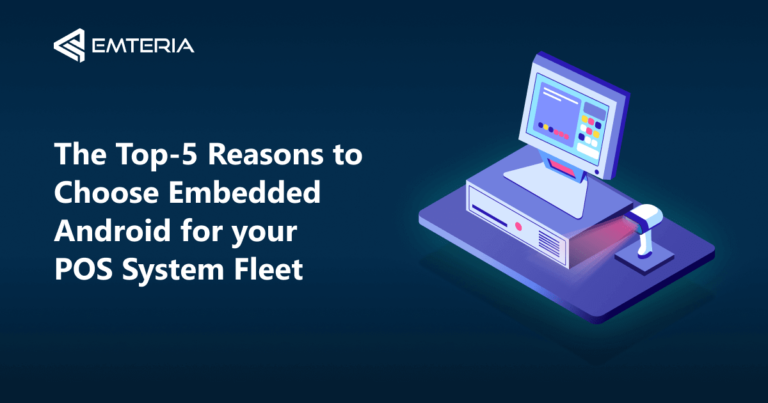 The Top-5 Reasons to Choose Embedded Android for your POS System Fleet